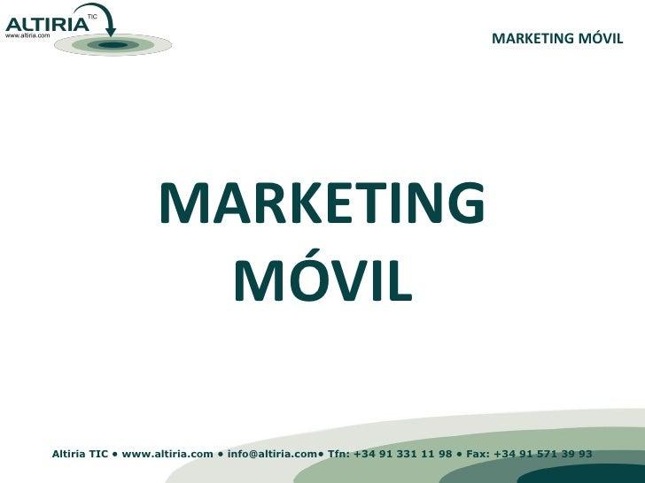 MARKETING MÓVIL                       MARKETING                    MÓVIL  Altiria TIC • www.altiria.com • info@altiria.com...