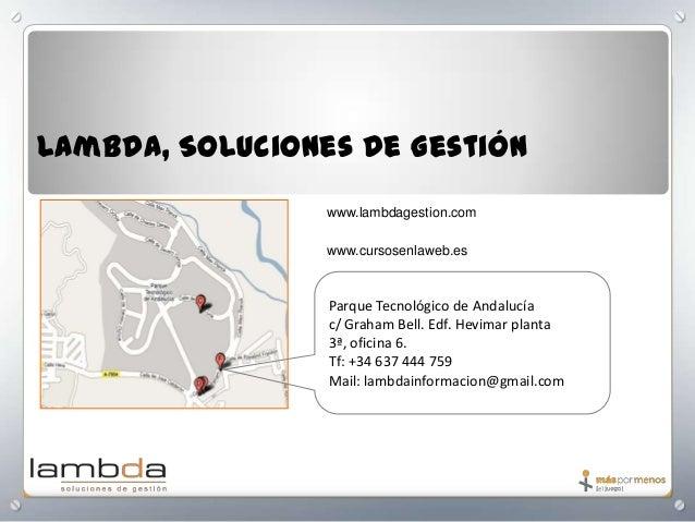 Lambda, Soluciones de Gestión www.lambdagestion.com www.cursosenlaweb.es  Parque Tecnológico de Andalucía c/ Graham Bell. ...