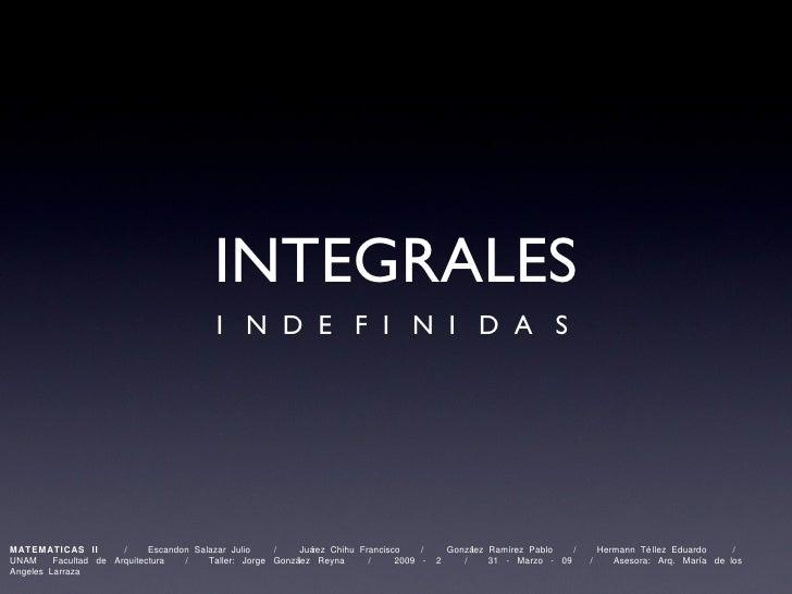 INTEGRALES <ul><li>I  N  D  E  F  I  N  I  D  A  S  </li></ul>MATEMATICAS  II  /  Escandon  Salazar  Julio  /  Juárez  Chi...
