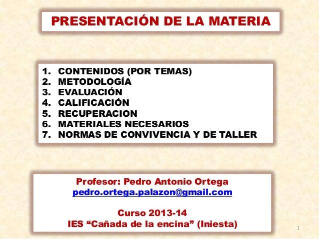 PRESENTACIÓN DE LA MATERIA  1. 2. 3. 4. 5. 6. 7.  CONTENIDOS (POR TEMAS) METODOLOGÍA EVALUACIÓN CALIFICACIÓN RECUPERACION ...