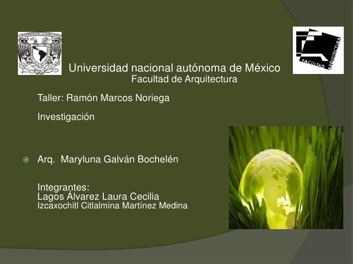          Universidad nacional autónoma de México                           Facultad de Arquitectura    Taller: Ramón Mar...