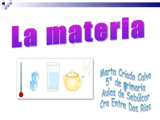 Materia y volumen   La masa: es la cantidad de materia de un cuerpo. La masa se mide en kg y en    gramos.    Hay unos cu...