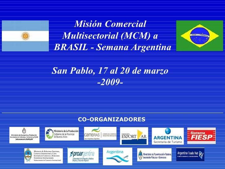 Misión Comercial  Multisectorial (MCM) a  BRASIL  - Semana Argentina San Pablo , 17  al 20 de marzo  -2009-  CO-ORGANIZADO...