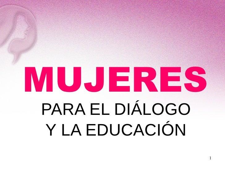 MUJERESPARA EL DIÁLOGOY LA EDUCACIÓN                  1