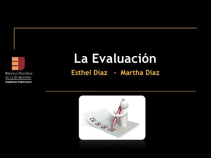 La Evaluación<br />Esthel Díaz   -  Martha Díaz                <br />