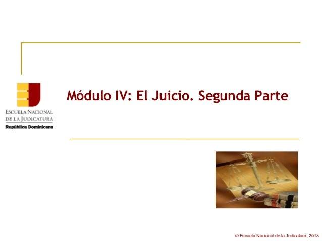 Módulo IV: El Juicio. Segunda Parte                          © Escuela Nacional de la Judicatura, 2013