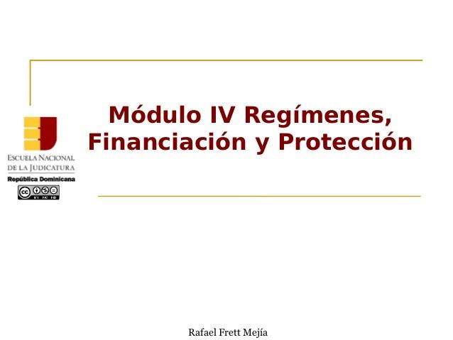 Módulo IV Regímenes, Financiación y Protección Rafael Frett Mejía
