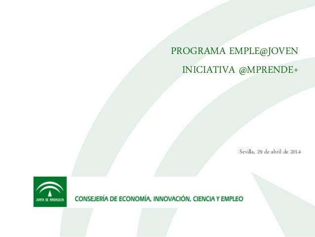 1 PROGRAMA EMPLE@JOVEN INICIATIVA @MPRENDE+ Sevilla, 29 de abril de 2014
