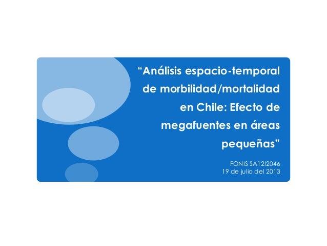 """""""Análisis espacio-temporal de morbilidad/mortalidad en Chile: Efecto de megafuentes en áreas pequeñas"""" FONIS SA12I2046 19 ..."""
