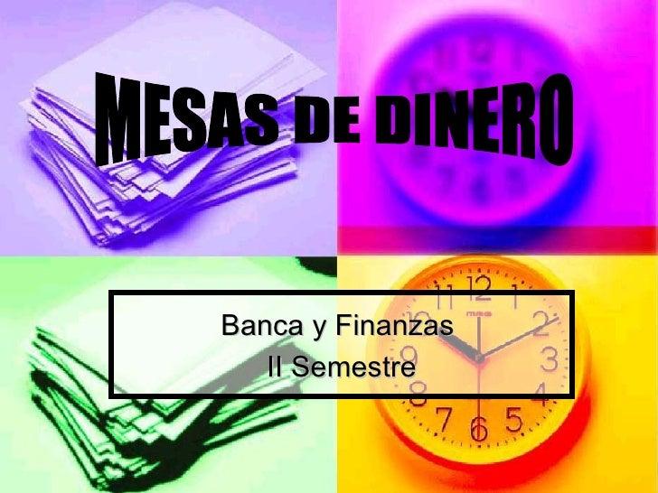 Banca y Finanzas  II Semestre MESAS DE DINERO