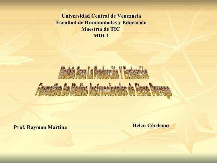 Universidad Central de Venezuela Facultad de Humanidades y Educación Maestría de TIC  MDC1 Modelo Para La Producción Y Eva...
