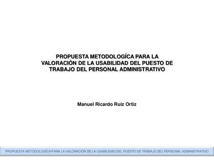 PROPUESTA METODOLOGÍCA PARA LA                   VALORACIÓN DE LA USABILIDAD DEL PUESTO DE                     TRABAJO DEL...