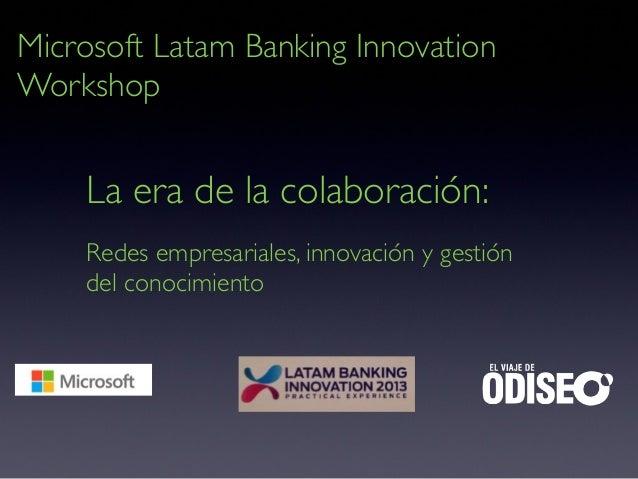 La era de la colaboración: Redes empresariales, innovación y gestión del conocimiento Microsoft Latam Banking Innovation W...