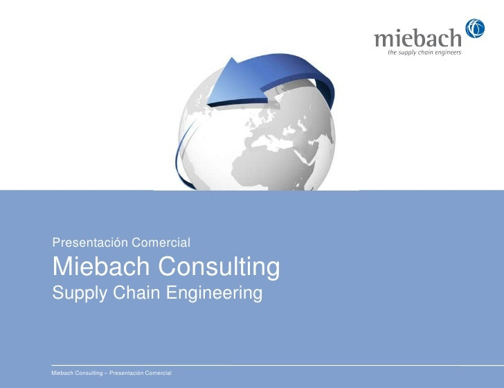 Presentación ComercialMiebach ConsultingSupply Chain Engineering<br />Miebach Consulting – Presentación Comercial<br />