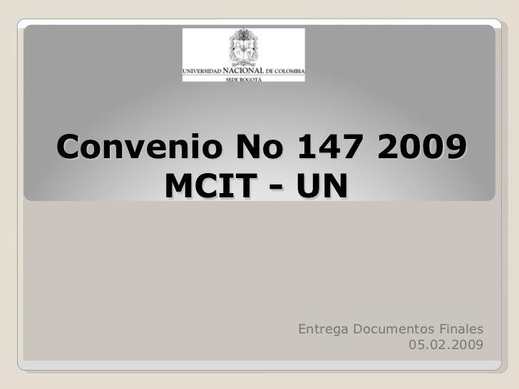 Convenio No 147 2009 MCIT - UN  Entrega Documentos Finales 05.02.2009