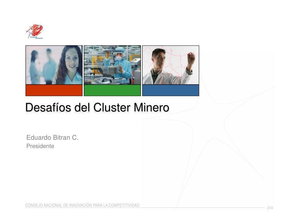 Desafíos del Cluster Minero  Eduardo Bitran C. Presidente     CONSEJO NACIONAL DE INNOVACIÓN PARA LA COMPETITIVIDAD   200