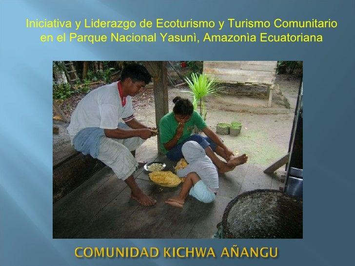 Iniciativa y Liderazgo de Ecoturismo y Turismo Comunitario en el Parque Nacional Yasunì, Amazonìa Ecuatoriana