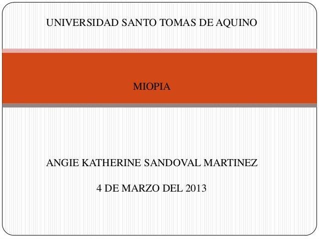 UNIVERSIDAD SANTO TOMAS DE AQUINO             MIOPIAANGIE KATHERINE SANDOVAL MARTINEZ       4 DE MARZO DEL 2013