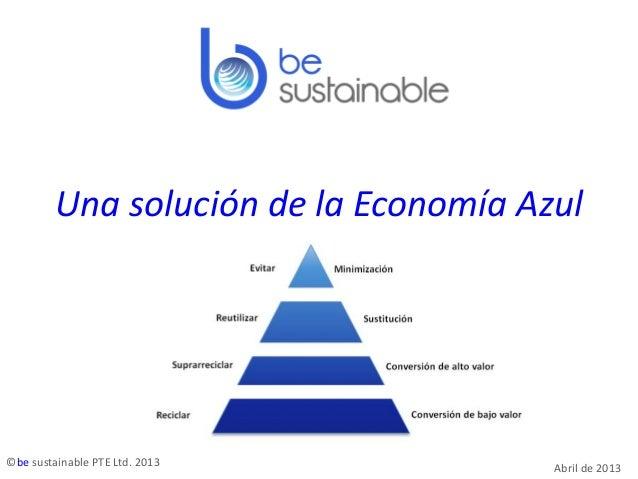 Una solución de la Economía Azul ©be sustainable PTE Ltd. 2013 Abril de 2013