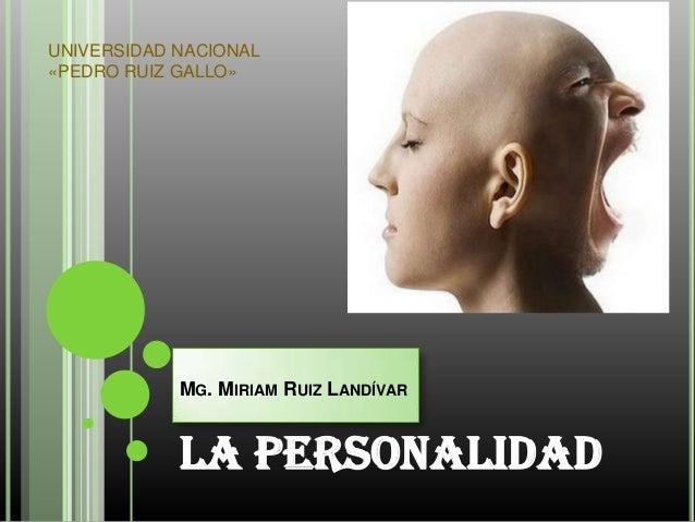 UNIVERSIDAD NACIONAL «PEDRO RUIZ GALLO»  MG. MIRIAM RUIZ LANDÍVAR  La personalidad