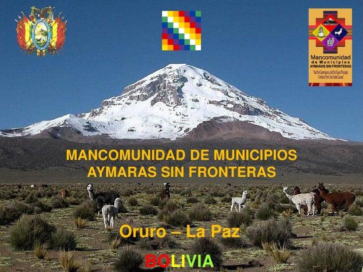 MANCOMUNIDAD DE MUNICIPIOS  AYMARAS SIN FRONTERAS     Oruro – La Paz        BOLIVIA