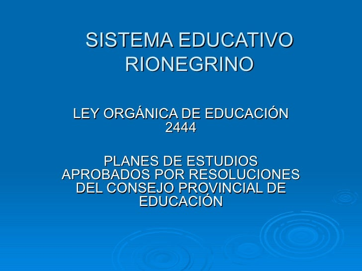 SISTEMA EDUCATIVO RIONEGRINO LEY ORGÁNICA DE EDUCACIÓN 2444 PLANES DE ESTUDIOS APROBADOS POR RESOLUCIONES DEL CONSEJO PROV...