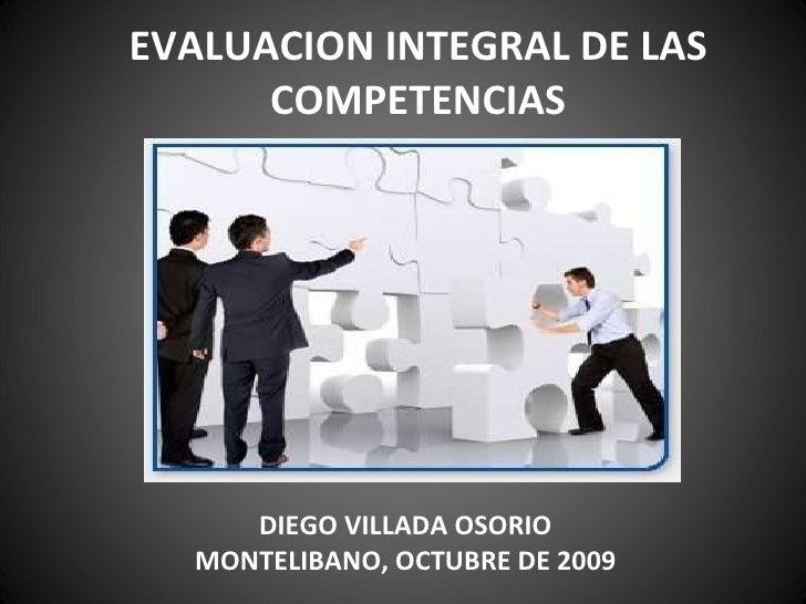 EVALUACION INTEGRAL DE LAS COMPETENCIAS DIEGO VILLADA OSORIO MONTELIBANO, OCTUBRE DE 2009