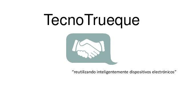 """TecnoTrueque  """"reutilizando inteligentemente dispositivos electrónicos"""""""