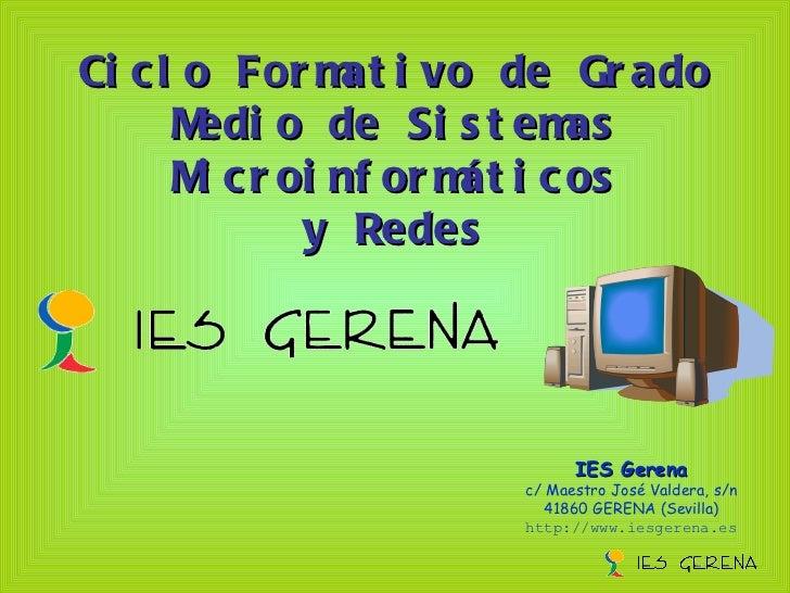 Ciclo Formativo de Grado Medio de Sistemas Microinformáticos y Redes IES Gerena c/ Maestro José Valdera, s/n 41860 GERENA ...