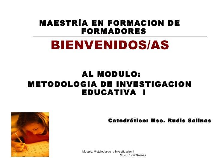 <ul><li>MAESTRÍA EN FORMACION DE FORMADORES </li></ul><ul><li>BIENVENIDOS/AS </li></ul><ul><li>AL MODULO: </li></ul><ul><l...