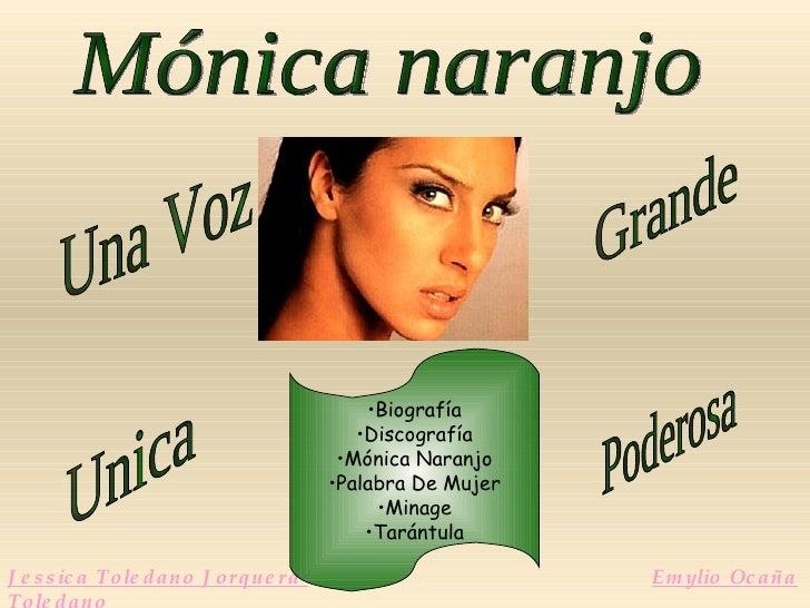 Mónica naranjo Una Voz  Unica Grande Poderosa Jessica Toledano Jorquera  Emylio Ocaña Toledano <ul><li>Biografía </li></ul...