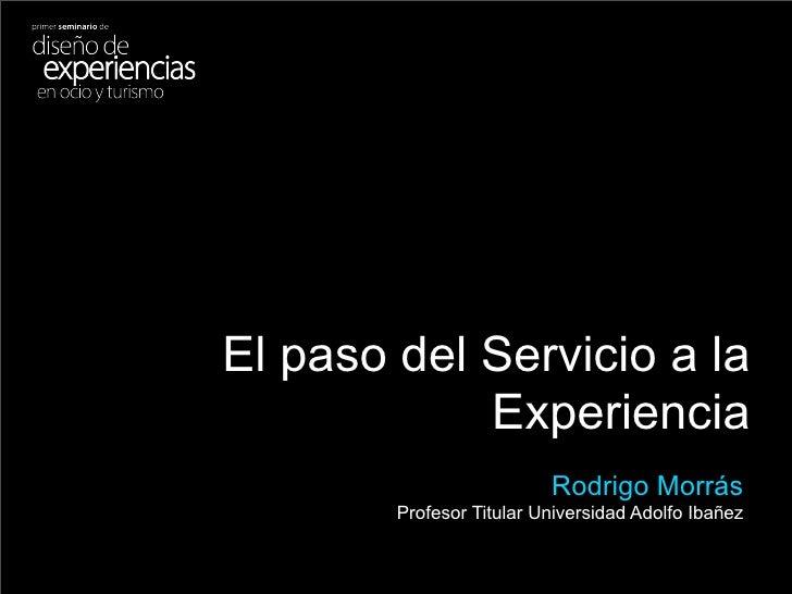 El paso del Servicio a la             Experiencia                           Rodrigo Morrás         Profesor Titular Univer...