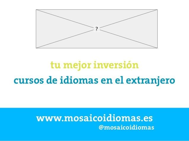 www.mosaicoidiomas.es @mosaicoidiomas cursos de idiomas en el extranjero tu mejor inversión