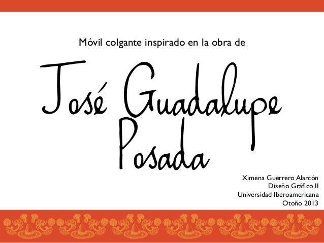Móvil colgante inspirado en la obra de   José Guadalupe Posada  Ximena Guerrero Alarcón  Diseño Gráfico II  Universidad ...