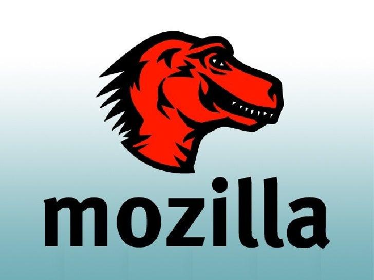 ¿Qué es Mozilla?●   No es una compañía de software tradicional.● Es una comunidad global dedicada a construirproductos y t...