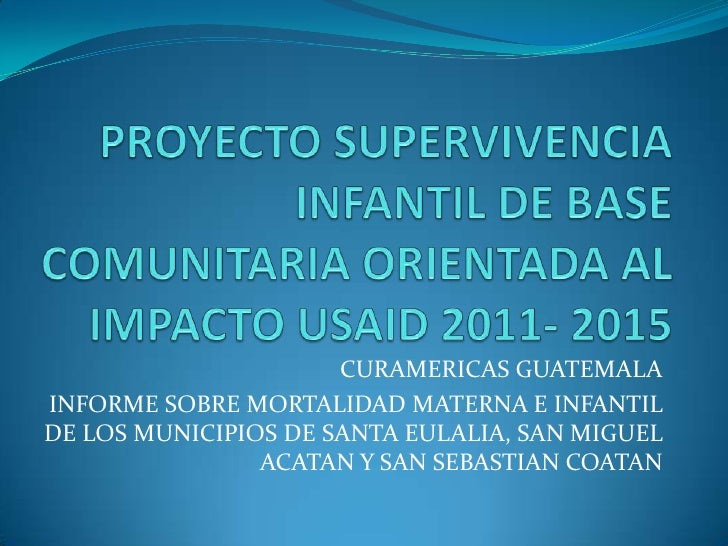 CURAMERICAS GUATEMALAINFORME SOBRE MORTALIDAD MATERNA E INFANTILDE LOS MUNICIPIOS DE SANTA EULALIA, SAN MIGUEL            ...