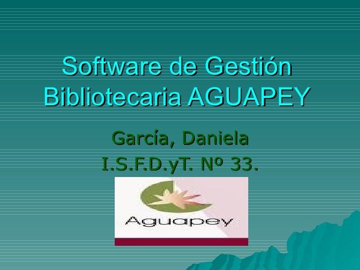Software de Gestión Bibliotecaria AGUAPEY García, Daniela I.S.F.D.yT. Nº 33.