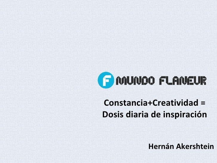 Constancia+Creatividad = Dosis diaria de inspiración Hernán Akershtein