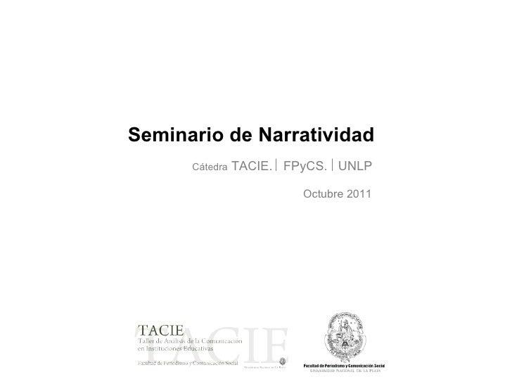 Cátedra  TACIE.  FPyCS.  UNLP Seminario de Narratividad Octubre 2011