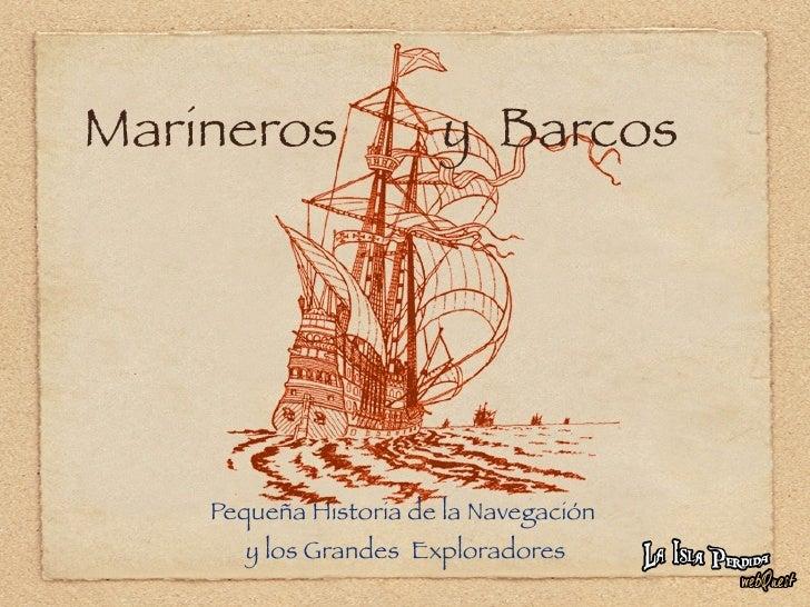 Marineros              y Barcos         Pequeña Historia de la Navegación        y los Grandes Exploradores