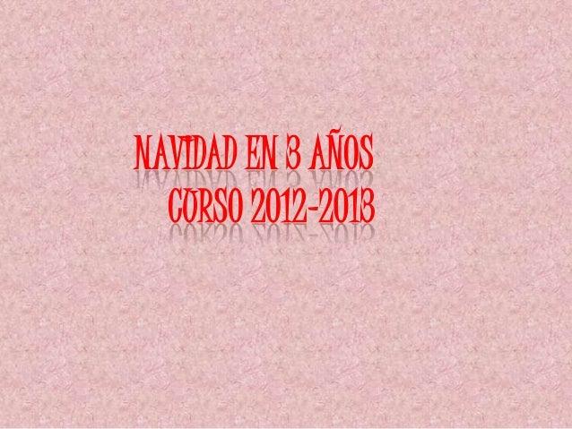 NAVIDAD EN 3 AÑOS  CURSO 2012-2013