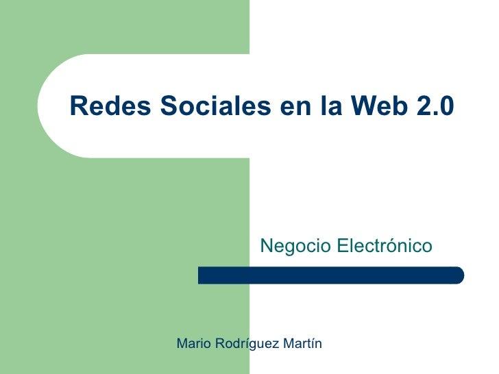 Redes Sociales en la Web 2.0                       Negocio Electrónico           Mario Rodríguez Martín