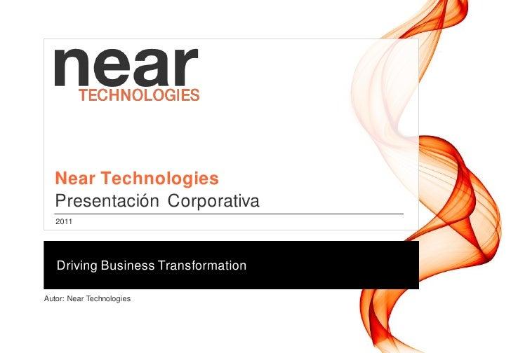 Near Technologies  Presentación Corporativa   2011   Driving Business TransformationAutor: Near Technologies