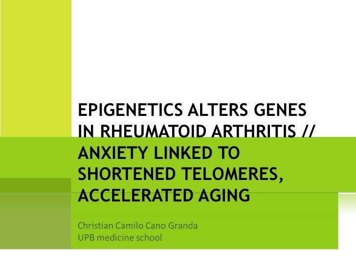 EPIGENETICS ALTERS GENESIN RHEUMATOID ARTHRITIS //ANXIETY LINKED TOSHORTENED TELOMERES,ACCELERATED AGING