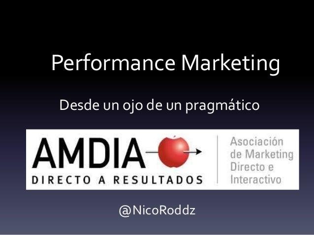 Performance MarketingDesde un ojo de un pragmático@NicoRoddz