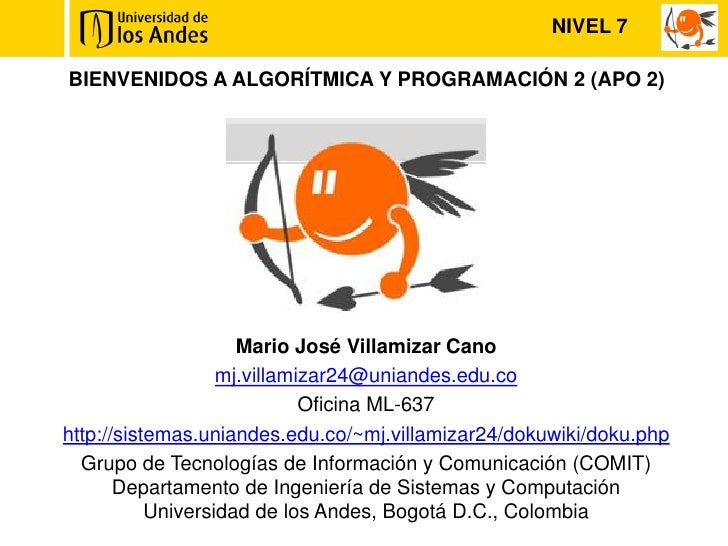 NIVEL 7BIENVENIDOS A ALGORÍTMICA Y PROGRAMACIÓN 2 (APO 2)                     Mario José Villamizar Cano                  ...