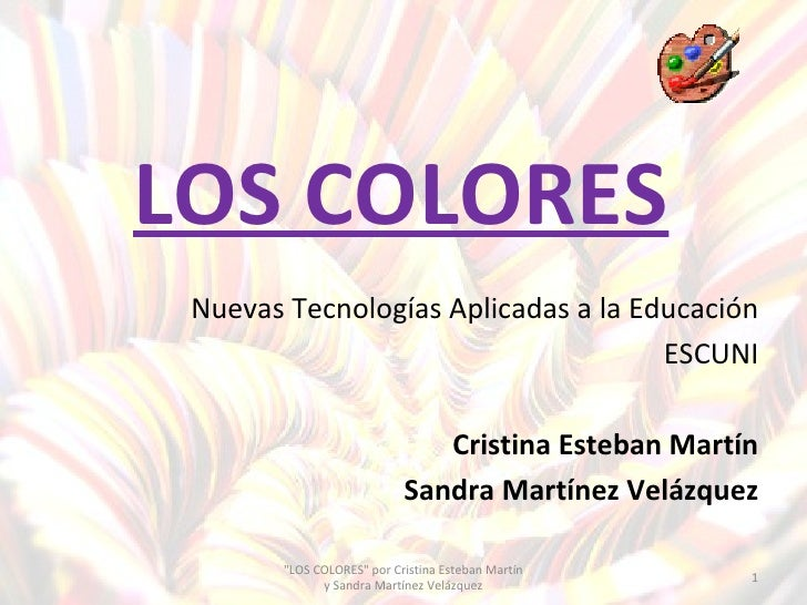 LOS COLORES <ul><li>Nuevas Tecnologías Aplicadas a la Educación </li></ul><ul><li>ESCUNI </li></ul><ul><li>Cristina Esteba...