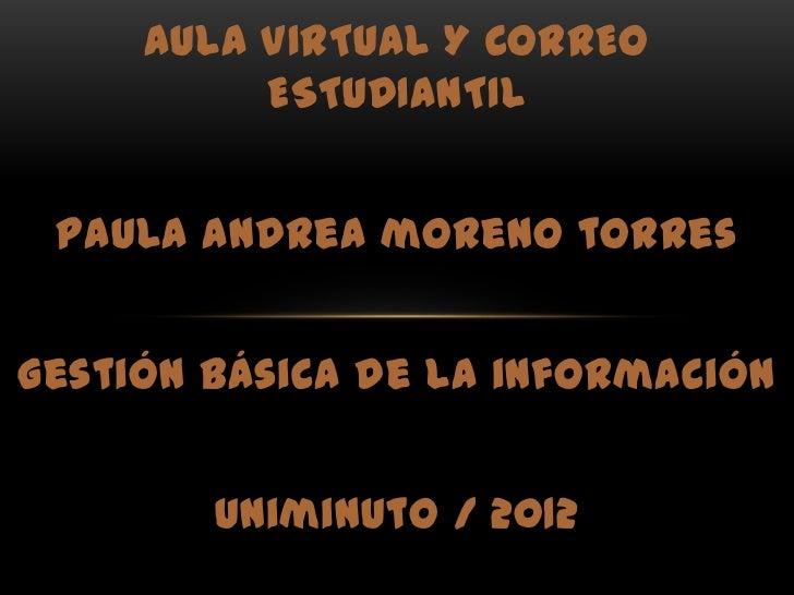 AULA VIRTUAL Y CORREO          ESTUDIANTIL paula Andrea moreno torresGestión básica de la información        Uniminuto / 2...