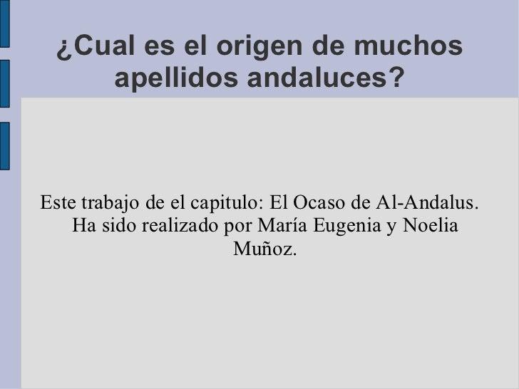 ¿Cual es el origen de muchos    apellidos andaluces?Este trabajo de el capitulo: El Ocaso de Al-Andalus.    Ha sido realiz...