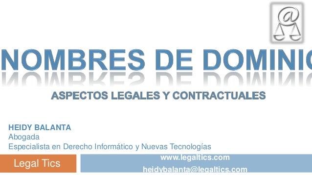 HEIDY BALANTA Abogada Especialista en Derecho Informático y Nuevas Tecnologías www.legaltics.com  Legal Tics  heidybalanta...